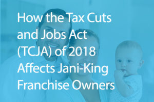 How the Tax Cuts and Jobs Act (TCJA) of 2018 Affects Jani-King Franchise Owners