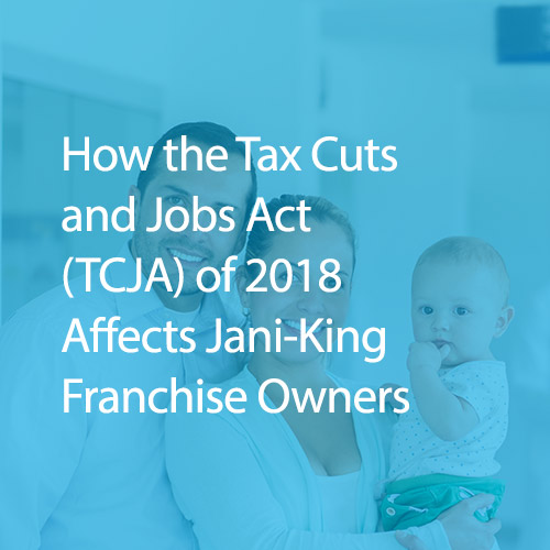 How the Tax Cuts and Jobs Act (TCJA) of 2018 Effects Franchise Owners